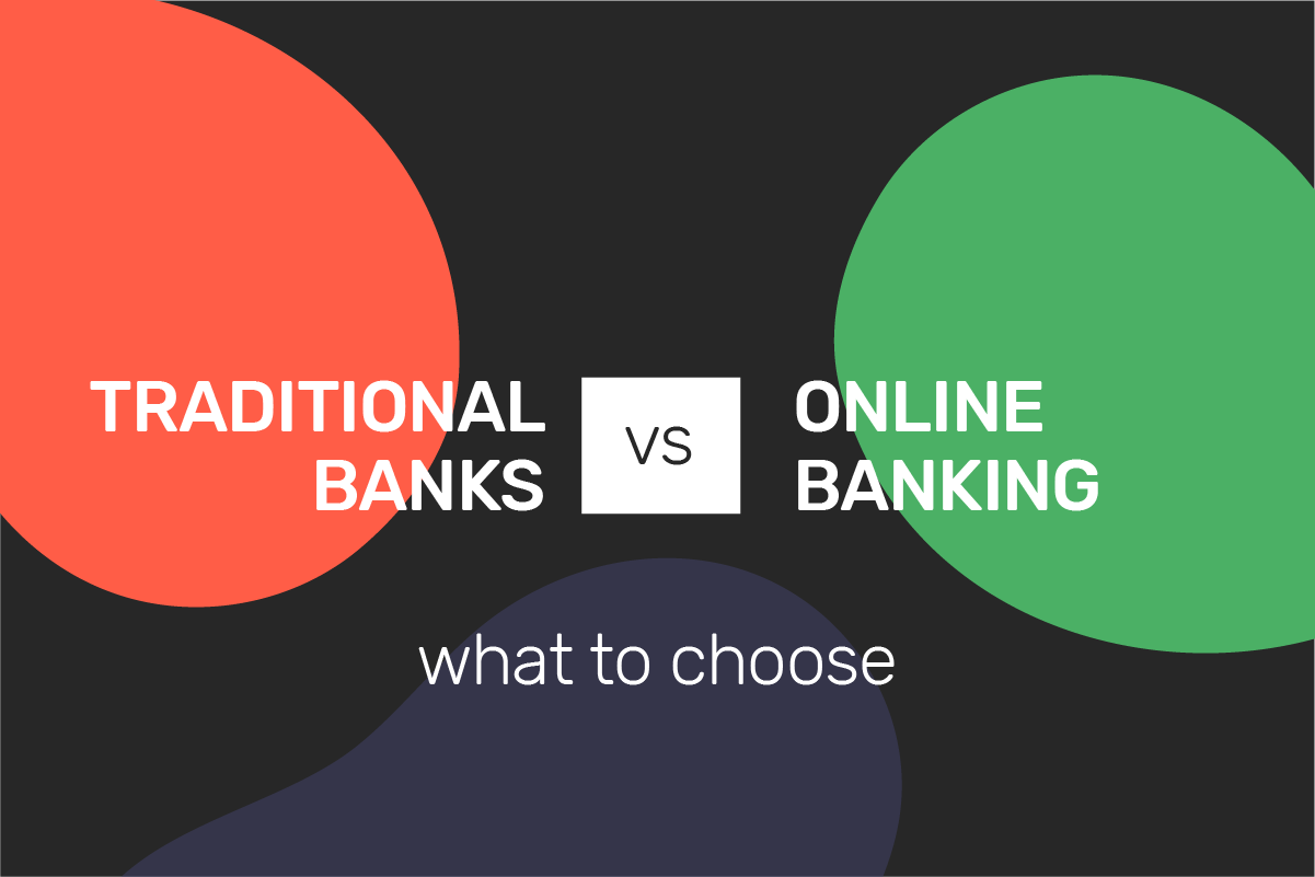 Traditional banks vs. online banking: what to choose