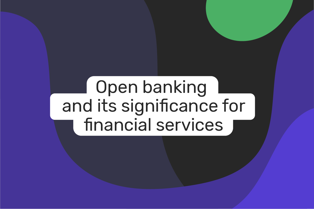 Open Banking and its significance for financial services