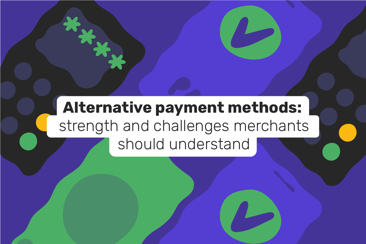 Alternative payment methods: strength and challenges merchants should understand